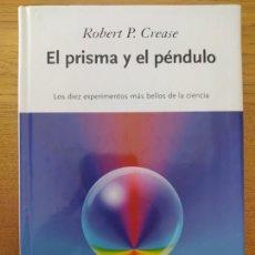 Libros de segunda mano de Ciencias: EL PRISMA Y EL PENDULO, ROBERT, P. CREASE, ED. CRITICA, 2006 TAPA DURA, BUEN ESTADO. RARO. Lote 261686395