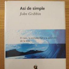 Libros de segunda mano de Ciencias: ASI DE SIMPLE, JOHN GRIBBIN, ED. CRITICA, 2007. TAPA DURA, BUEN ESTADO, RARO. Lote 261686740