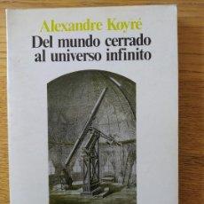 Libros de segunda mano de Ciencias: DEL MUNDO CERRADO AL UNIVERSO INFINITO, ALEXANDRE KOYRE. ED, SIGLO XXI. 1989. Lote 261913065