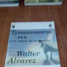 Libros de segunda mano: TYRANNOSAURUS REX Y EL CRÁTER DE LA MUERTE - ÁLVAREZ, WALTER. Lote 261922565