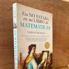 Libri di seconda mano: ESO NO ESTABA EN MI LIBRO DE MATEMATICAS - VICENTE MEAVILLA - GUADALMAZAN - COMO NUEVO. Lote 262513590