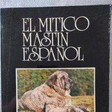 Libros de segunda mano: EL MÍTICO MASTÍN ESPAÑOL, POR LUIS ESQUIRO BOLAÑOS, EDITADO POR EL AUTOR, 1983 RARO. Lote 262607950