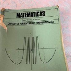 Libros de segunda mano de Ciencias: MATEMÁTICAS, CURSO DE ORIENTACIÓN UNIVERSITARIA, ANGEL PRIMO MARTÍNEZ. Lote 263665820