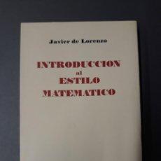 Libri di seconda mano: DE LORENZO, JAVIER. INTRODUCCIÓN AL ESTILO MATEMÁTICO. Lote 263696060