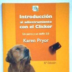 Libros de segunda mano: INTRODUCCIÓN AL ADIESTRAMIENTO CON EL CLICKER / KAREN PRYOR / ED. KNS EN COMPOSTELA 2009. Lote 265097589
