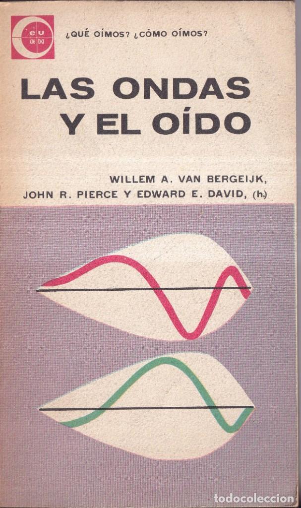 LAS ONDAS Y EL OÍDO - WILLEM A. VAN BERGEIJK, JOHN R. PIERCE - ED. UNIVERSITARIA BUENOS AIRES 1963 (Libros de Segunda Mano - Ciencias, Manuales y Oficios - Física, Química y Matemáticas)