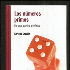 Libri di seconda mano: LOS NÚMEROS PRIMOS. UN LARGO CAMINO AL INFINITO. ENRIQUE GRACIÁN. Lote 266474278