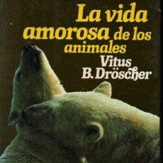 Libros de segunda mano: VITUS DROSCHER : LA VIDA AMOROSA DE LOS ANIMALES (PLANETA, 1984). Lote 266565713