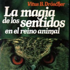 Libros de segunda mano: VITUS DROSCHER : LA MAGIA DE LOS SENTIDOS EN EL MUNDO ANIMAL (PLANETA, 1987). Lote 266566133