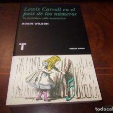 Libri di seconda mano: LEWIS CARROLL EN EL PAÍS DE LOS NÚMEROS, SU FANTÁSTICA VIDA MATEMÁTICA. ROBON WILSON. TURNER NOEMA. Lote 267159559