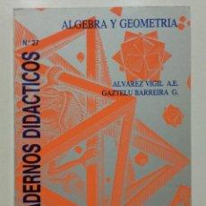 Libros de segunda mano de Ciencias: ALGEBRA Y GEOMETRIA.CUADERNOS DIDACTICOS Nº 27. ALVAREZ VIGIL, GAZTELU BARREIRA - UNIVESIDAD OVIEDO. Lote 267328209