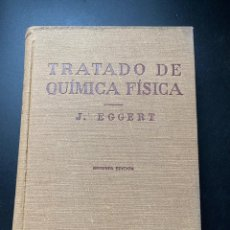 Libri di seconda mano: TRATADO DE QUÍMICA FÍSICA. J. EGGERT. 2ª EDICION. EDITORIAL LABOR. BARCELONA, 1943. Lote 268032309