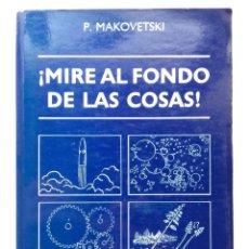 Libros de segunda mano de Ciencias: MIRE AL FONDO DE LAS COSAS - P. MAKOVETSKI - ED. RUBIÑOS - 1995. Lote 268158544
