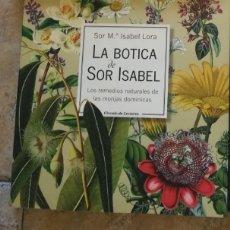 Libros de segunda mano: LA BOTICA DE SOR ISABEL LOS REMEDIOS NATURALES DE LAS MONJAS DOMINICAS SOR MARÍA ISABEL LORA. Lote 273482763