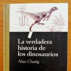 Libros de segunda mano: LA VERDADERA HISTORIA DE LOS DINOSAURIOS ALAN CHARIG. Lote 274938423