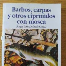 Libros de segunda mano: BARBOS, CARPAS Y OTROS CIPRINIDOS CON MOSCA. ANGEL LUIS DELGADO CORTES, ED. TIKAL, 2000 RARO. Lote 276461363