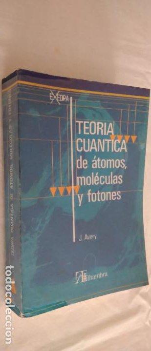 TEORÍA CUÁNTICA DE ÁTOMOS, MOLÉCULAS Y FOTONES. J. AVERY. EDITORIAL ALHAMBRA, 1975. 1ª EDICIÓN. (Libros de Segunda Mano - Ciencias, Manuales y Oficios - Física, Química y Matemáticas)