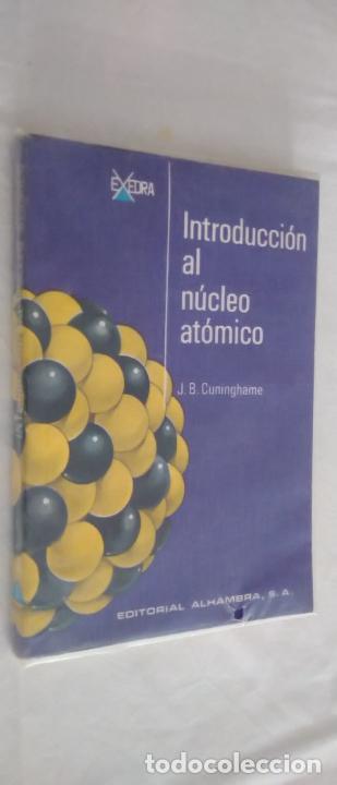 INTRODUCCIÓN AL NÚCLEO ATÓMICO. J. B. CUNINGHAME. EDITORIAL ALHAMBRA, 1966. 1ª EDICIÓN. (Libros de Segunda Mano - Ciencias, Manuales y Oficios - Física, Química y Matemáticas)