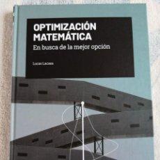 Libros de segunda mano de Ciencias: OPTIMIZACIÓN MATEMÁTICA EN BUSCA DE LA MEJOR OPCIÓN LUCAS LACASA 2019. Lote 277436043