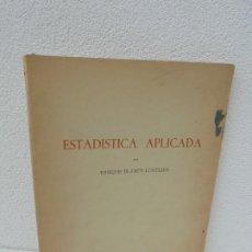 Libros de segunda mano de Ciencias: ESTADISTICA APLICADA. ENRIQUE BLANCO LOIZELIER. 1947. VER FOTOGRAFIAS ADJUNTAS. Lote 277596273