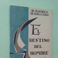 Libros de segunda mano: EL DESTINO DEL HOMBRE. JULIAN HUXLEY / CHARLES DARWIN. Lote 279351288