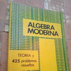 Libros de segunda mano de Ciencias: ALGEBRA MODERNA. TEORIA Y 425 PROBLEMAS RESUELTOS. FRANK AYRES. MCGRAW-HILL, 1974. 245 PP. Lote 279520788