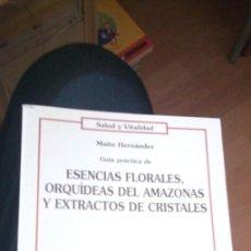Libros de segunda mano: ESENCIAS FLORALES, ORQUÍDEAS DEL AMAZONAS Y EXTRACTOS DE CRISTALES. GUÍA PRÁCTICA SALUD Y VITALIDAD.. Lote 284720698