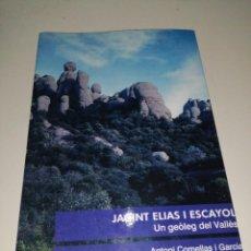 Libros de segunda mano: JACINT ELIAS ESCAYOL - UN GEÒLEG DEL VALLÈS - ANTONI COMELLES I GARCIA. Lote 284809028