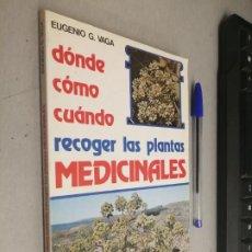Libros de segunda mano: DÓNDE, CÓMO, CUÁNDO RECOGER LAS PLANTAS MEDICINALES / EUGENIO G. VAGA / ED. DE VECCHI 1981. Lote 287777528
