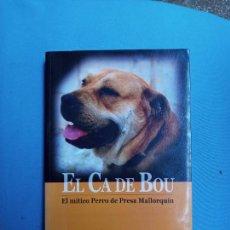 Libros de segunda mano: EL CA DE BOU - EL MÍTICO PERRO DE PRESA MALLORQUÍN - SERGIO GUAL FOURNIER. Lote 287893718