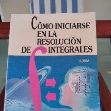 Libros de segunda mano de Ciencias: COMO INICIARSE EN LA RESOLUCION DE INTEGRALES-S. JOSA-EDITORIAL EDUNSA-1992. Lote 288387543