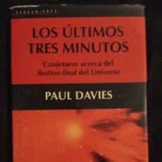 Libros de segunda mano de Ciencias: LOS ÚLTIMOS TRES MINUTOS. CONJETURAS ACERCA DEL DESTINO FINAL DEL UNIVERSO - PAUL DAVIES. Lote 288400088