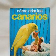 Libros de segunda mano: CÓMO CRIAR LOS CANARIOS. EDITORIAL HISPANO EUROPEA. Lote 289507848