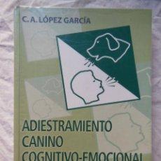 Libros de segunda mano: ADIESTRAMIENTO CANINO COGNITIVO-EMOCIONAL FUNDAMENTOS Y APLICACIÓN. 2010 C, A. LOPEZ GARCIA. Lote 289713958