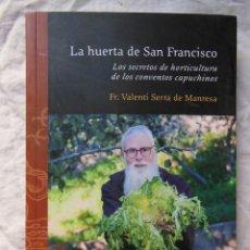 Libros de segunda mano: LA HUERTA DE SAN FRANCISCO LOS SECRETOS DE HORTICULTURA DE LOS CONVENTOS CAPUCHINOS. 2016. Lote 289714303