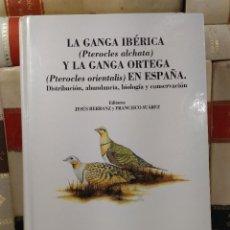Libros de segunda mano: LA GANGA IBÉRICA (PTEROCLES ALCHATA) Y LA GANGA ORTEGA (PTEROCLES ORIENTALIS) EN ESPAÑA. Lote 293894023