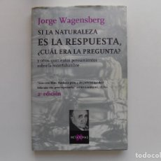 Libros de segunda mano de Ciencias: LIBRERIA GHOTICA. JORGE WAGENSBERG. SI LA NATURALEZA ES LA RESPUESTA, CUAL ERA LA PREGUNTA? 2002. Lote 294380868