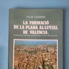 Libros de segunda mano: LA FORMACIÓ DE LA PLANA AL-LUVIAL DE VALENCIA - PILAR CARMONA. Lote 294835928