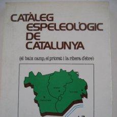Libros de segunda mano: CATÀLEG ESPELEOLÒGIC DE CATALUNYA. VOL. 7. BAIX CAMP, EL PRIORAT I LA RIBERA D'EBRE. ED. POLIGLOTA.. Lote 294929433