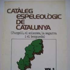 Libros de segunda mano: CATÀLEG ESPELEOLÒGIC DE CATALUNYA. VOL. 5. L'URGELL, SOLSONES, LA SEGARRA I EL BERGUEDA.. Lote 294930443