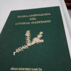 Libros de segunda mano: FLORA AMENAZADA DEL LITORAL GADITANO. IÑIGO SÁNCHEZ GARCIA. Lote 295521823