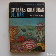 Libros de segunda mano: LIBRERIA GHOTICA. A. HYATT VERRILL. EXTRAÑAS CRIATURAS DEL MAR. 1970. MUY ILUSTRADO.. Lote 295979838
