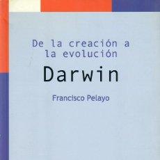 Libros de segunda mano: DE LA CREACIÓN A LA EVOLUCIÓN: DARWIN / FRANCISCO PELAYO. Lote 297021223