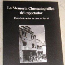 Libros de segunda mano: CINE EN TERUEL. LA MEMORIA CINEMATOGRÁFICA DEL ESPECTADOR.. Lote 26278370