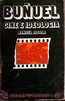 BUÑUEL CINE E IDEOLOGIA, MANUAL ALCALA, CUADRERNOS PARA EL DIALOGO 1973,197 PAGINAS, IMAGENES (Libros de Segunda Mano - Bellas artes, ocio y coleccionismo - Cine)