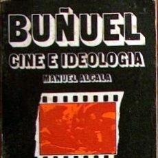 Libros de segunda mano: BUÑUEL CINE E IDEOLOGIA, MANUAL ALCALA, CUADRERNOS PARA EL DIALOGO 1973,197 PAGINAS, IMAGENES. Lote 17863804