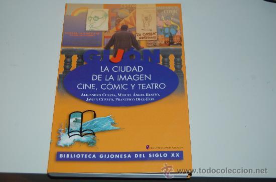 LIBRO LA CIUDAD DE LA IMAGEN ( GIJÓN ). CINE, CÓMIC Y TEATRO (Libros de Segunda Mano - Bellas artes, ocio y coleccionismo - Cine)