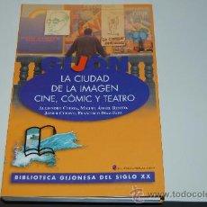 Libros de segunda mano: LIBRO LA CIUDAD DE LA IMAGEN ( GIJÓN ). CINE, CÓMIC Y TEATRO. Lote 18242667