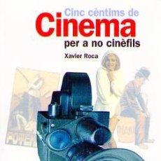 Libros de segunda mano: CINC CÈNTIMS DE CINEMA PER A NO CINÈFILS. XAVIER ROCA. 2003. Lote 21670945
