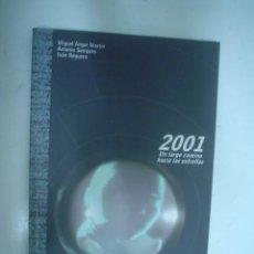 Libros de segunda mano: MIGUEL ÁNGEL MARTÍN, ANTONIO SEMPERE, IVÁN REGUERA: 2001 UN LARGO CAMINO HACIA LAS ESTRELLAS. Lote 28982606